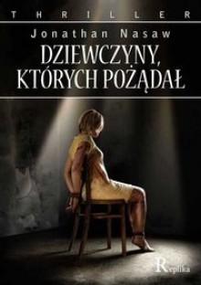 Dziewczyny, których pożądał - Jonathan Nasaw, Maksymilian Tumidajewicz