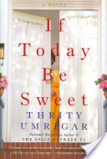 If Today Be Sweet - Thrity Umrigar