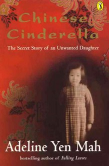 Chinese Cinderella: The Secret Story of an Unwanted Daughter - Adeline Yen Mah