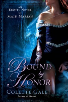 Bound by Honor: An Erotic Novel of Maid Marian - Colette Gale