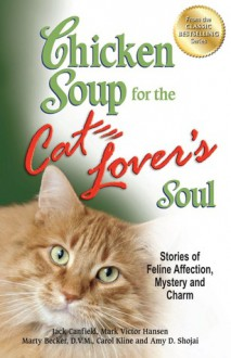 Chicken Soup for the Cat Lover's Soul: Stories of Feline Affection, Mystery and Charm - Jack Canfield, Mark Victor Hansen