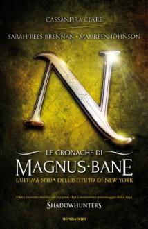 Le cronache di Magnus Bane - 9. L'ultima sfida dell'Istituto di New York - Cassandra Clare