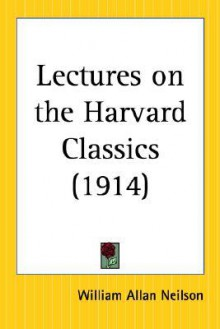 Lectures on the Harvard Classics - William Allan Neilson