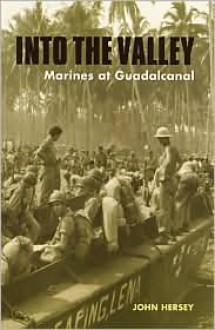 Into the Valley: Marines at Guadalcanal - John Hersey, Donald L. Dickson