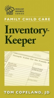 Family Child Care Inventory-Keeper: The Complete Log for Depreciating and Insuring Your Property - Tom Copeland