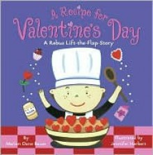 A Recipe for Valentine's Day: A Rebus Lift-The-Flap Story - Marion Dane Bauer