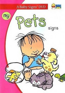 Baby Signs My Pets Signs (I Can Sign): Signing Fun for Babies 6-36 Months - Linda Acredolo, Susan Goodwyn