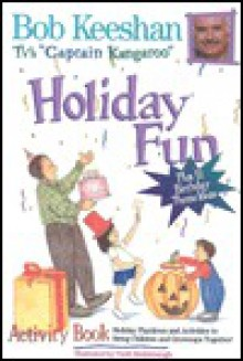 Holiday Fun Activity Book: Holiday Playtimes and Activities to Bring Children and Grownups Together! - Bob Keeshan