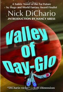Valley of Day-Glo - Nick DiChario, Nancy Kress