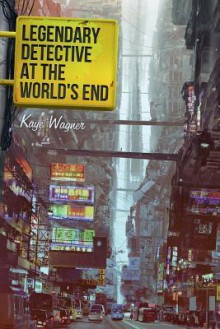 Legendary Detective at the World's End - Kaye Wagner