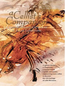 A Cellist's Companion: A Comprehensive Catalogue of Cello Literature - Michael Feves
