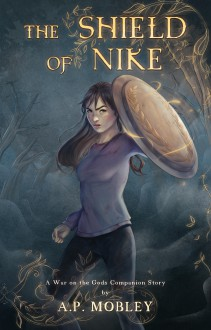 The Shield of Nike: A War on the Gods Companion Story - A.P. Mobley