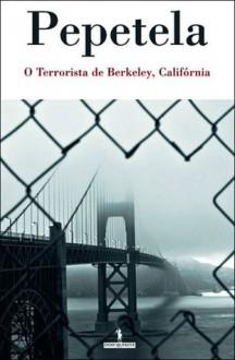 O Terrorista de Berkeley, Califórnia - Pepetela
