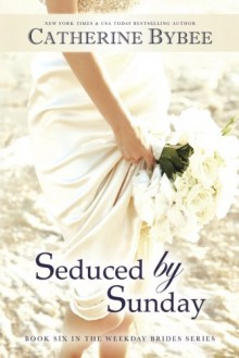 Seduced by Sunday (Weekday Brides Series) - Catherine Bybee