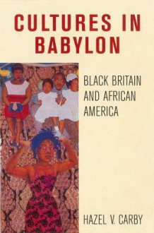 Cultures in Babylon: Black Britain and African America - Hazel Carby
