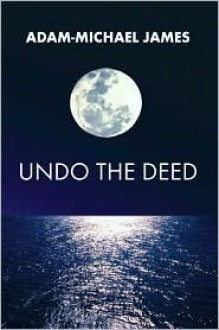 Undo the Deed - Adam-Michael James