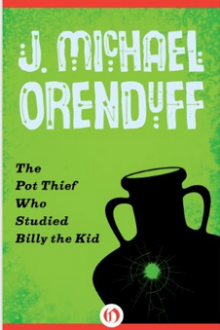 The Pot Thief Who Studied Billy the Kid - J. Michael Orenduff