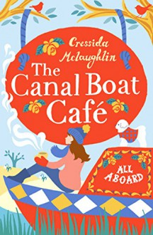 All Aboard: A perfect feel good romance (The Canal Boat Café, Book 1) - Cressida McLaughlin