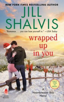 Wrapped Up in You (Heartbreaker Bay, #8) - Jill Shalvis