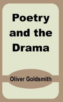 Poetry and the Drama - Oliver Goldsmith