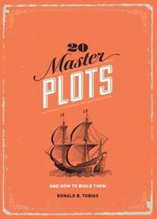20 Master Plots: And How to Build Them - Ronald B Tobias