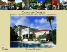 Casas to Castles: Florida's Historic Mediterranean Revival Architecture - Justin a. Nylander
