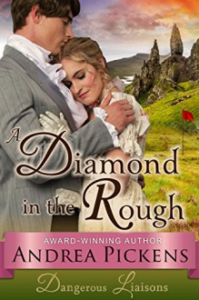 A Diamond in the Rough (Dangerous Liaisons Series, Book 1) - Andrea Pickens
