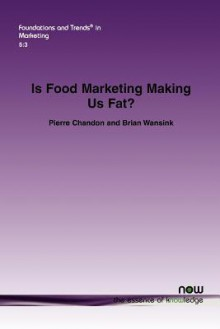 Is Food Marketing Making Us Fat?: A Multi-Disciplinary Review - Pierre Chandon, Brian Wansink