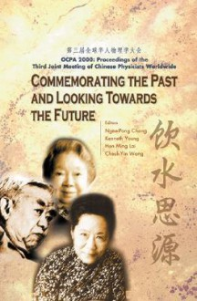 Commemorating the Past and Looking Towards the Future Ocpa 2000: Proceedings of the Third Joint Meeting of Chinese Physicists Worldwide : 31 July-4 August, 2000 the Chinese University of Hong Kong, Hk - Ngee-Pong Chang, Kenneth Young