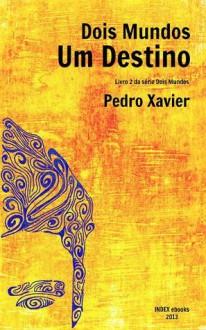 Dois Mundos Um Destino - Pedro Xavier