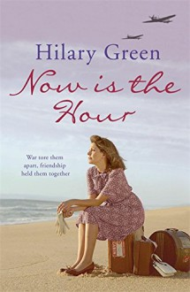 Now Is the Hour - Hilary Green