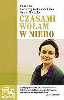 Czasami wołam w niebo - Tamara Zwierzyńska-Matzke, Sven Matzke
