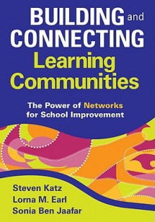 Building and Connecting Learning Communities: The Power of Networks for School Improvement - Steven Katz, Lorna Earl
