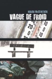 Vague de froid - Norah McClintock, Claudine Vivier