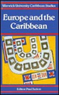 Europe and Caribbean (University of Warwick Caribbean Studies, No 11) - Paul Suton, Paul K. Sutton