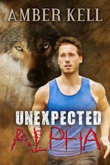 Unexpected Alpha - Amber Kell