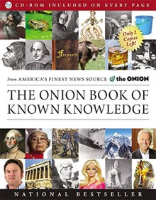 The Onion Book of Known Knowledge: A Definitive Encyclopaedia Of Existing Information - The Onion