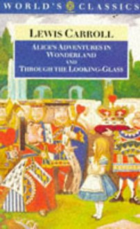 Alice's Adventures In Wonderland; And, Through The Looking Glass And What Alice Found There - Lewis Carroll