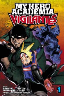 My Hero Academia: Vigilantes, Vol. 1 - Hideyuki Furuhashi, Betten Court