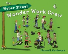 The Weber Street Wonder Work Crew - Maxwell Newhouse