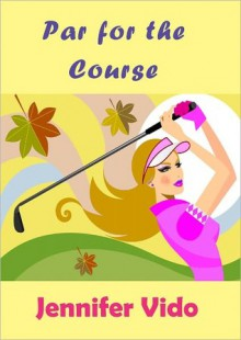 Par for the Course - Jennifer Vido