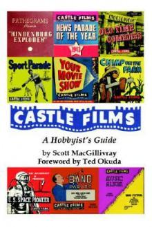 Castle Films: A Hobbyist's Guide - Scott MacGillivray