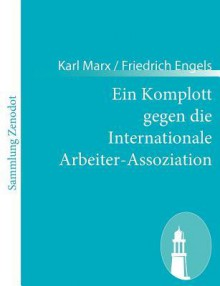 Ein Komplott Gegen Die Internationale Arbeiter-Assoziation - Karl Marx