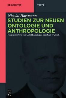 Studien Zur Neuen Ontologie Und Anthropologie - Nicolai Hartmann, Gerald Hartung, Matthias Wunsch