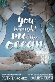 You Brought Me the Ocean - Alex Sanchez,Julie Maroh