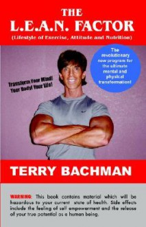 The L.E.A.N. Factor: Lifestyle of Exercise, Attitude and Nutrition - Terry Bachman