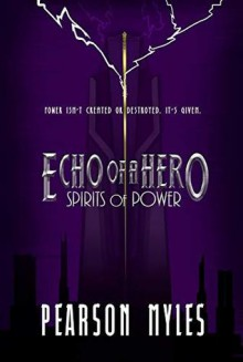 Spirits of Power (Echo of a Hero #1) - Pearson Myles