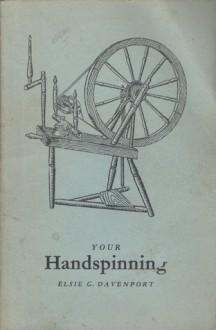 Your Handspinning - Elsie G. Davenport