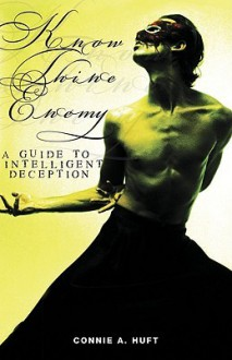 Know Thine Enemy: A Guide To Intelligent Deception - Connie A. Huft