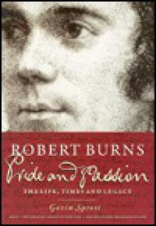 Robert Burns Pride and Passion: The Life, Times and Legacy - Gavin Sprott